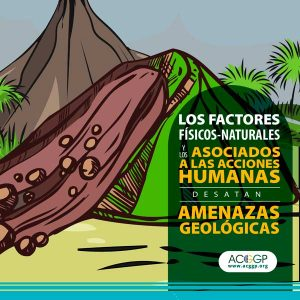 Los factores físicos-naturales y los asociados a las acciones humanas desatan amenazas geológicas