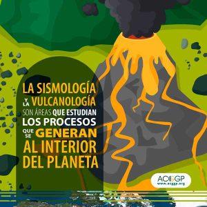 La sismología y vulcanología son areas que estudian los procesos que se generan al interior del planeta