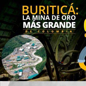 Buriticá, la mina de oro más grande de Colombia